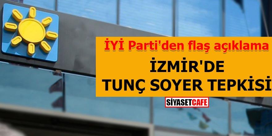İzmir'de Tunç Soyer tepkisi İYİ Parti'den flaş açıklama