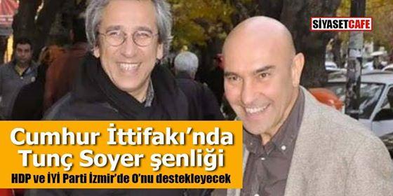 HDP ve İYİ Parti İzmir'de onu destekleyecek Cumhur İttifakı'nda Tunç Soyer şenliği