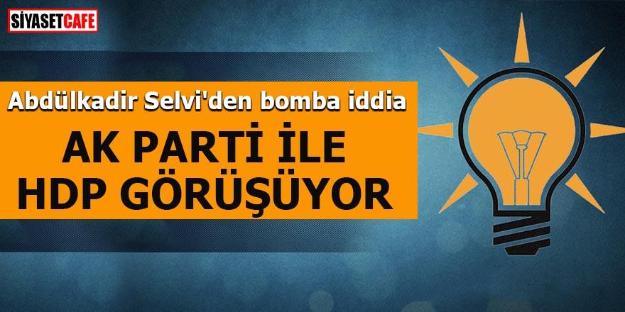 Abdülkadir Selvi'den bomba iddia AK Parti ile HDP görüşüyor