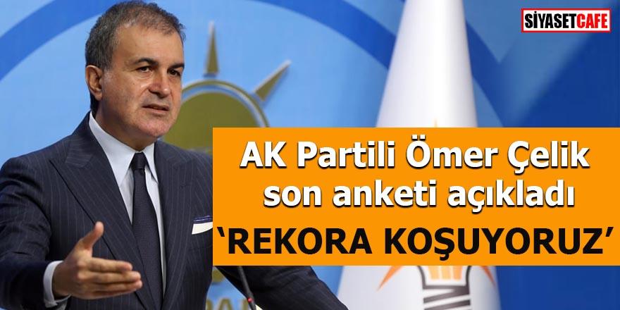AK Partili Ömer Çelik son anketi açıkladı Rekora koşuyoruz