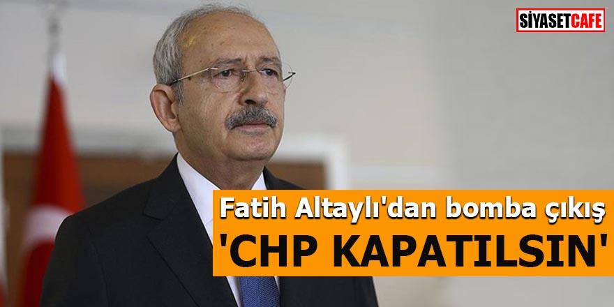 Fatih Altaylı'dan bomba çıkış 'CHP kapatılsın'