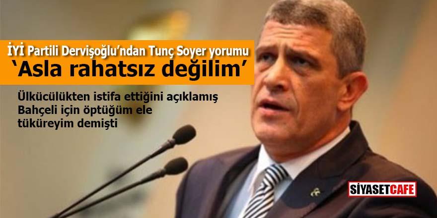 İYİ Partili Dervişoğlu'ndan Tunç Soyer açıklaması: Asla rahatsız değilim