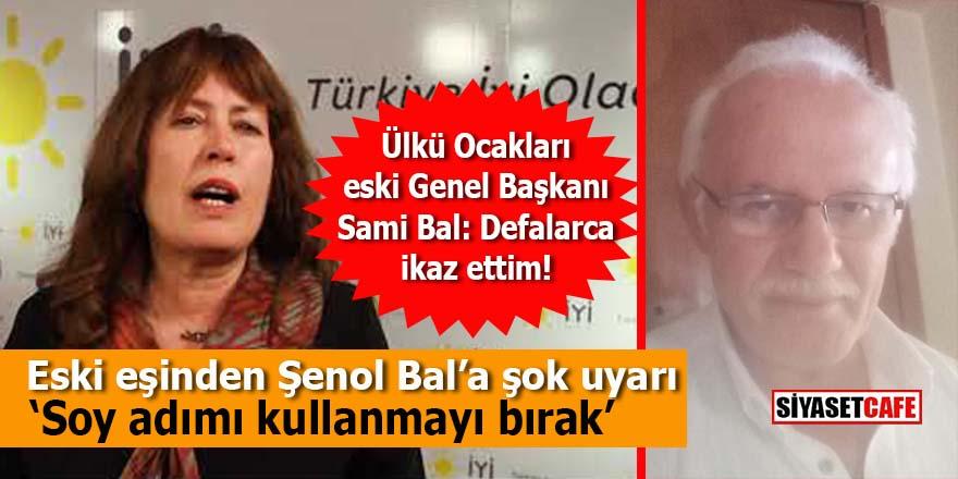 Eski eşinden İYİ Parti Genel Başkan Yardımcısı Şenol Bal'a şok ikaz: Soy adımı kullanmayı bırak!