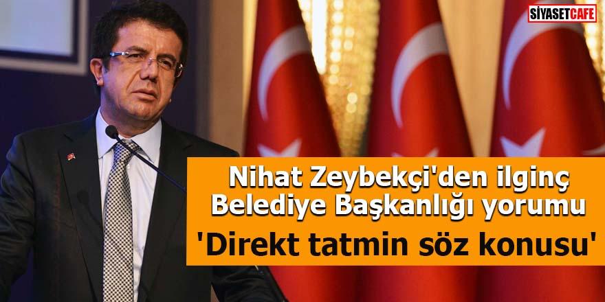 Nihat Zeybekçi'den ilginç Belediye Başkanlığı yorumu 'Direkt tatmin söz konusu'