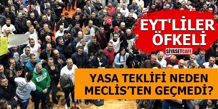EYT'liler öfkeli Yasa teklifi neden Meclis'ten geçmedi
