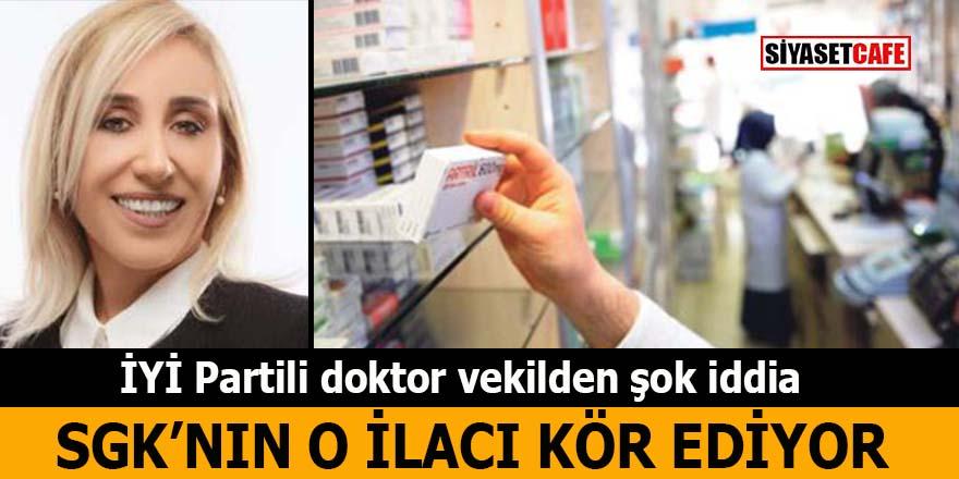 İYİ Partili Vekil'den şok iddia: SKG'nın o ilacı kör ediyor