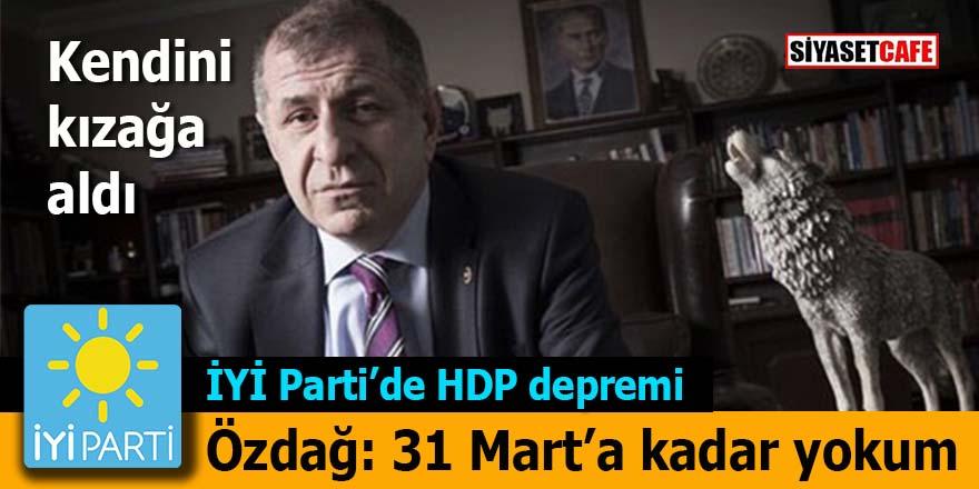 İYİ Parti'de HDP depremi sürüyor, Ümit Özdağ: 31 Mart'a kadar yokum
