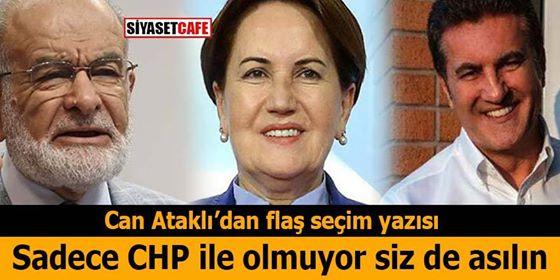 Can Ataklı'dan flaş seçim yazısı 'Sadece CHP ile olmuyor siz de asılın'