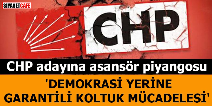 CHP adayına asansör piyangosu 'Demokrasi yerine garantili koltuk mücadelesi'