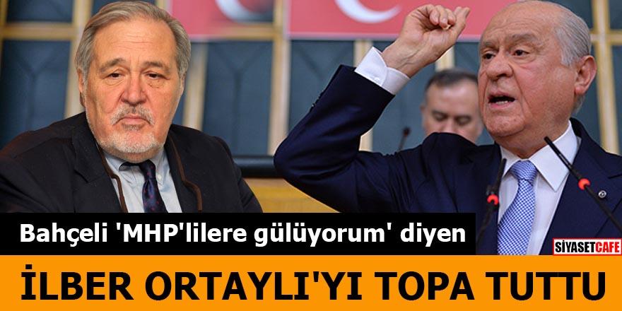 Bahçeli 'MHP'lilere gülüyorum' diyen İlber Ortaylı'yı topa tuttu