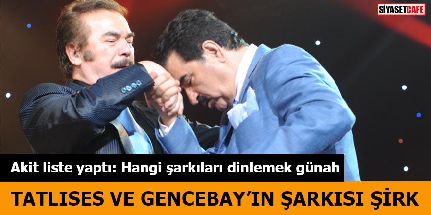 Akit liste yaptı: Hangi şarkıları dinlemek günah Tatlıses ve Gencebay'ın şarkısı şirk
