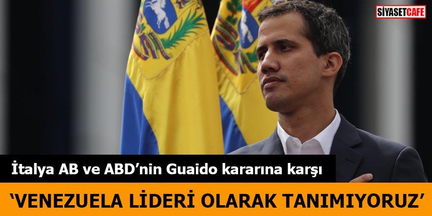 İtalya AB ve ABD'nin Guaido kararına karşı Venezuela lideri olarak tanımıyoruz