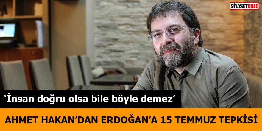 Ahmet Hakan'dan Erdoğan'a 15 Temmuz tepkisi