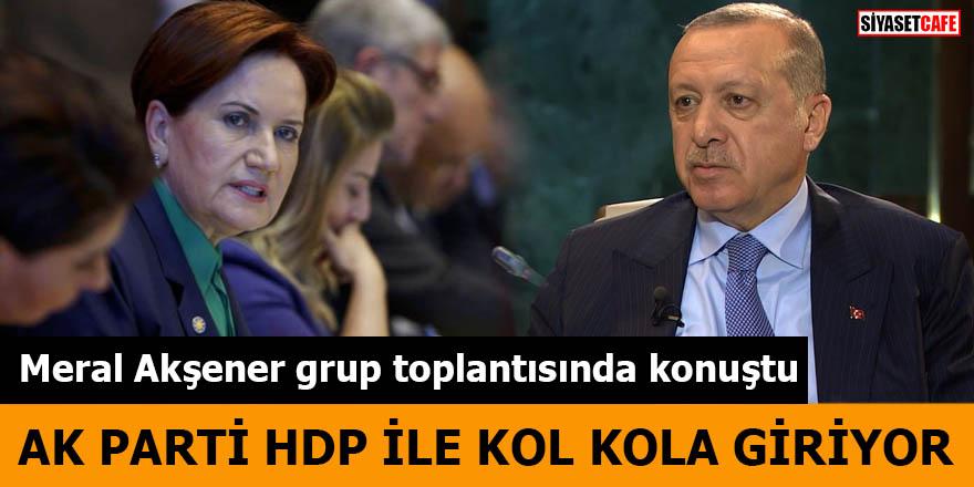 Meral Akşener grup toplantısında konuştu Ak Parti HDP ile kol kola giriyor