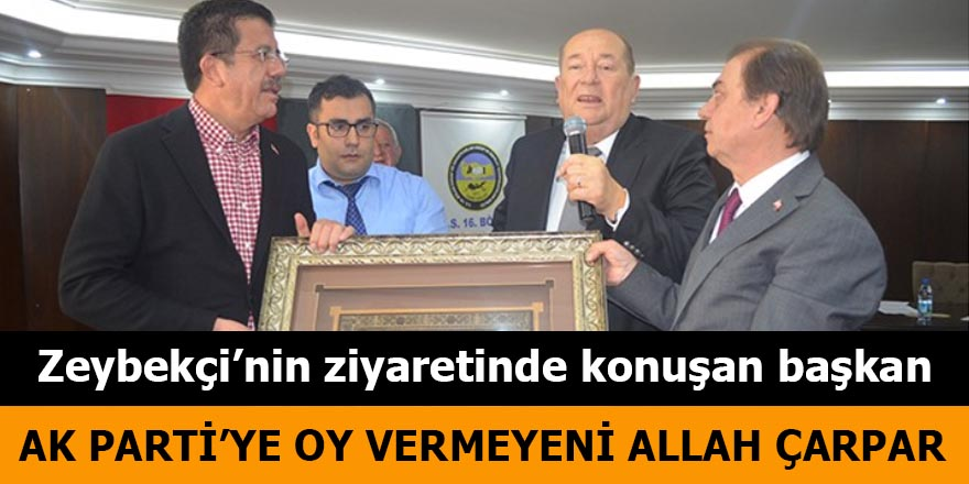 Zeybekçi'nin ziyaretinde konuşan başkan: AK Parti'ye oy vermeyeni Allah çarpar