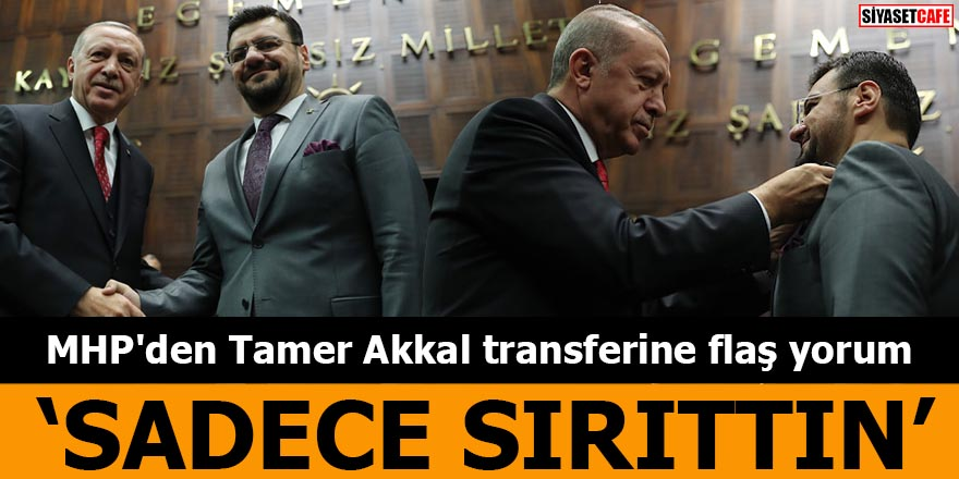 MHP'den Tamer Akkal transferine flaş yorum 'Sadece sırıttın'