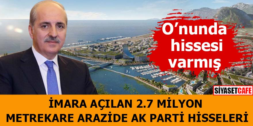 İmara açılan 2.7 milyon metrekare arazide AK Parti hisseleri