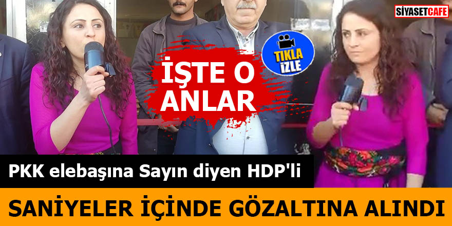 PKK elebaşına Sayın diyen HDP'li saniyeler içinde gözaltına aldı