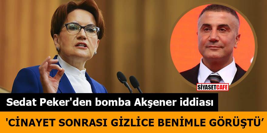 Sedat Peker'den bomba Akşener iddiası