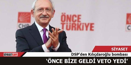 DSP'den Kılıçdaroğlu bombası: Önce bize geldi, veto yedi