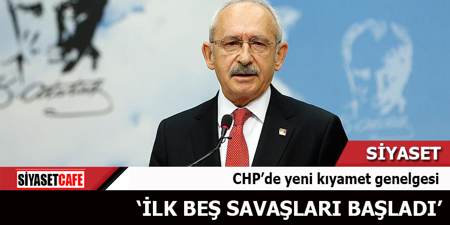 CHP'de yeni kıyamet genelgesi İlk beş savaşları başladı