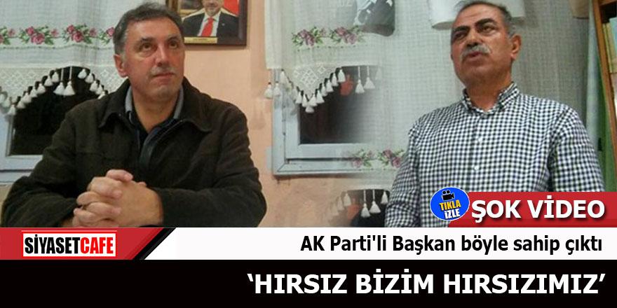 AK Parti'li Başkan böyle sahip çıktı Hırsız bizim hırsızımız
