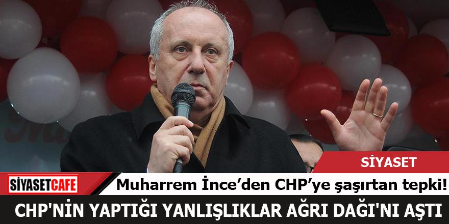 """Muharrem İnce'den CHP için şaşırtan sözler! """"Yanlışlıklar Ağrı Dağı'nı aştı"""""""
