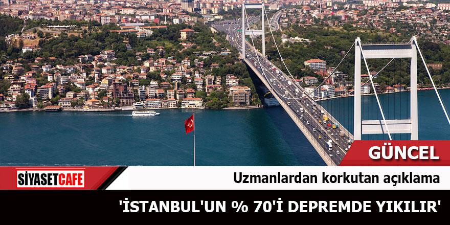 Uzmanlardan korkutan açıklama 'İstanbul'un % 70'i depremde yıkılır'