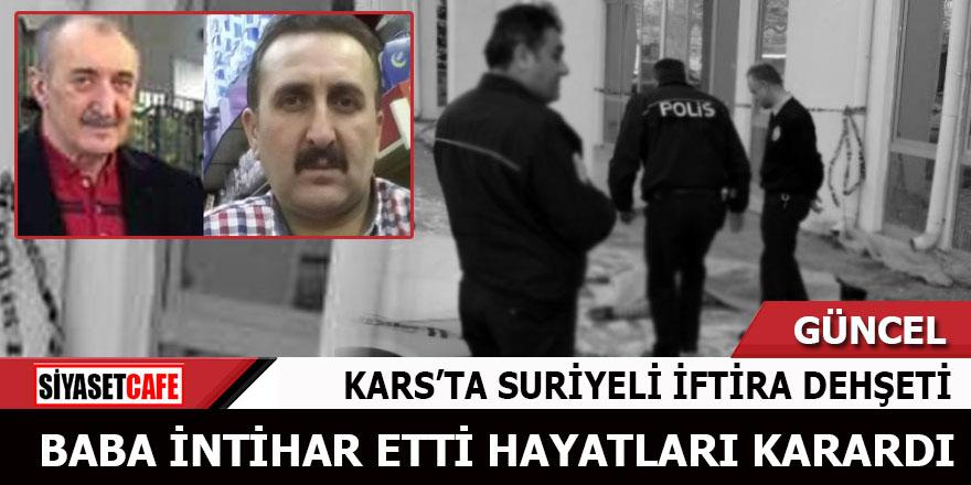 Kars'ta Suriyeli iftira dehşeti Baba intihar etti hayatları karardı