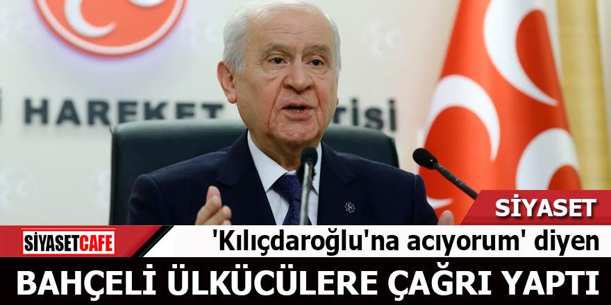 'Kılıçdaroğlu'na acıyorum' diyen Bahçeli Ülkücülere çağrı yaptı