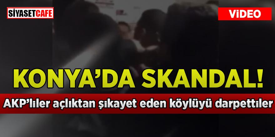 Konya'da skandal! AKP'liler açlıktan şikayet eden köylüyü darpettiler