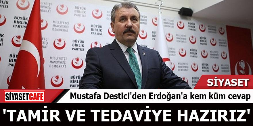 Mustafa Destici'den Erdoğan'a kem küm cevap 'Tamir ve tedaviye hazırız'