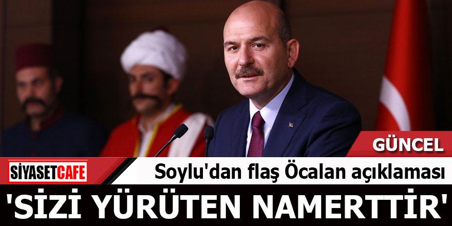 Soylu'dan flaş Öcalan açıklaması 'Sizi yürüten namerttir'
