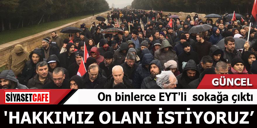 On binlerce EYT'li  sokağa çıktı 'Çift dikiş' değil hakkımız olanı istiyoruz