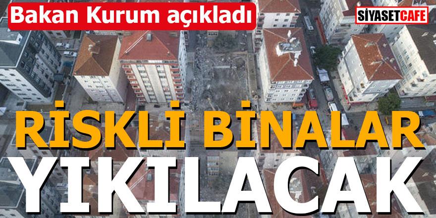 Bakan Murat Kurum açıkladı Riskli binalar yıkılacak