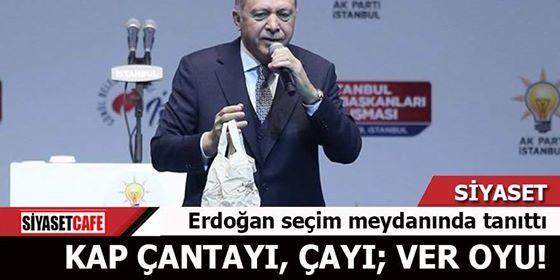 Erdoğan tanıttı: Kap çantayı çayı; ver oyu!
