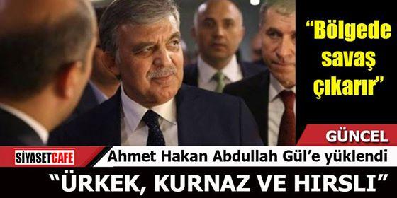 Ahmet Hakan Abdullah Gül'e yüklendi: Ürkek, kurnaz ve hırslı