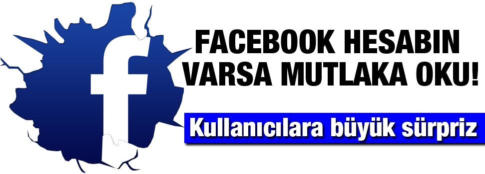 Facebook hesabı olanların dikkatine! Büyük sürpriz