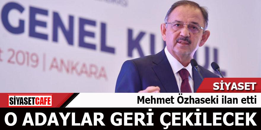 Mehmet Özhaseki ilan etti O adaylar geri çekilecek