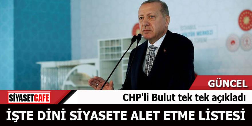 CHP'li Bulut tek tek açıkladı İşte dini siyasete alet etme listesi