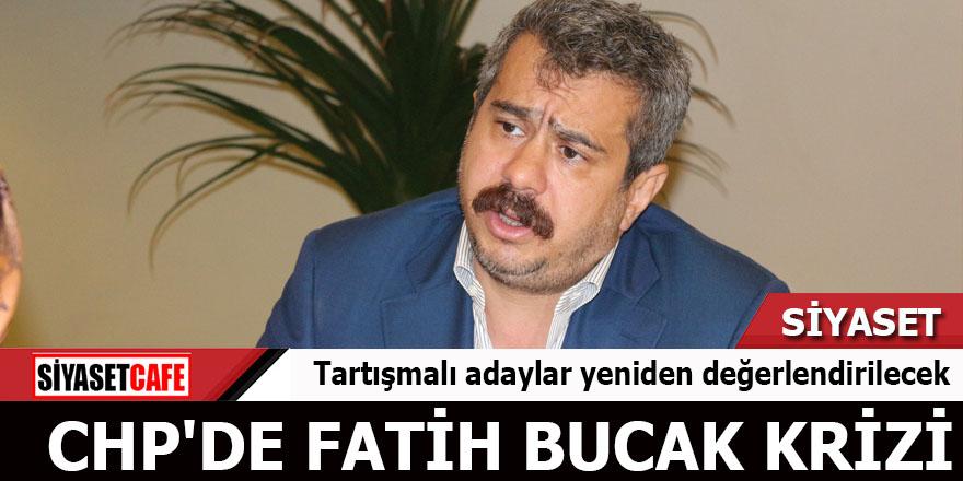 CHP'de Fatih Bucak krizi Tartışmalı adaylar yeniden değerlendirilecek