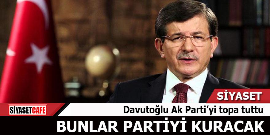 Davutoğlu Ak Parti'yi topa tuttu Bunlar partiyi kuracak