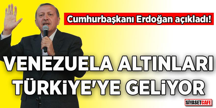 Cumhurbaşkanı Erdoğan açıkladı! Venezuela altınları Türkiye'ye geliyor