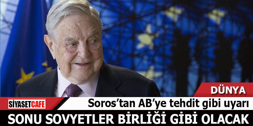 Soros'tan AB'ye tehdit gibi uyarı Sonu Sovyetler Birliği gibi olacak