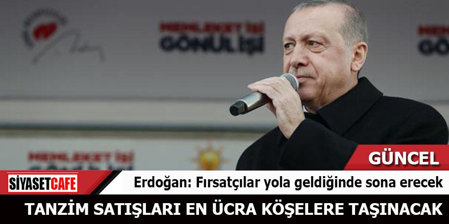 Erdoğan: Fırsatçılar yola geldiğinde sona erecek