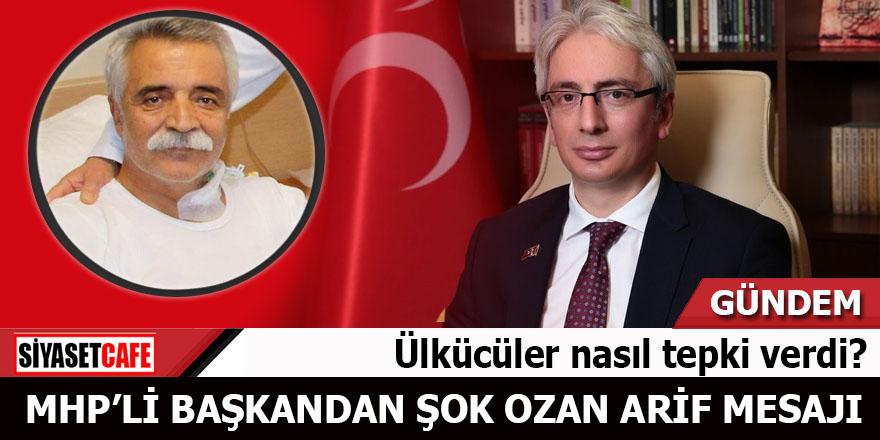 MHPli başkandan şok Ozan Arif mesajı