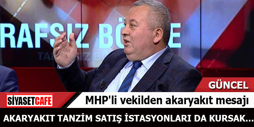 MHP'li vekilden akaryakıt mesajı