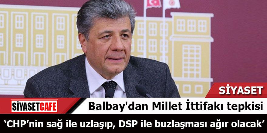 CHP İzmir Milletvekili Mustafa Balbay'dan Millet İttifakı tepkisi