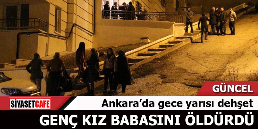 Ankara'da gece yarısı dehşet Genç kız babasını öldürdü