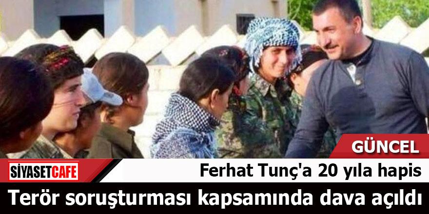 Ferhat Tunç'a 20 yıl hapis